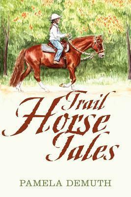 Trail Horse Tales Pamela DeMuth