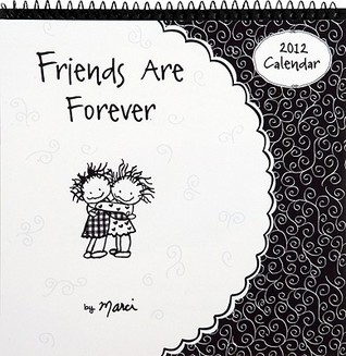 Friends Are Forever Calendar  by  Marci Struzinski