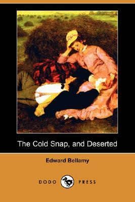 The Cold Snap / Deserted  by  Edward Bellamy