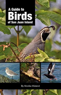 A Guide to Birds of San Juan Island  by  Monika Wieland
