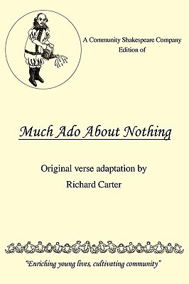 A Community Shakespeare Company Edition of Much ADO about Nothing  by  Richard Carter