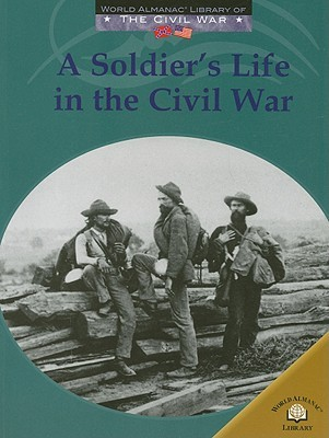 A Soldiers Life in the Civil War Dale Anderson