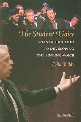 Student Voice: An Introduction to Developing the Singing Voice Colin Baldy