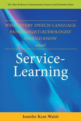 What Every Speech-Language Pathologist/Audiologist Should Know about Service-Learning  by  Jennifer Kent-Walsh