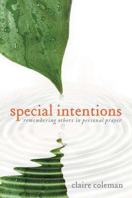 Special Intentions: Remembering Others in Personal Prayer  by  Claire Coleman