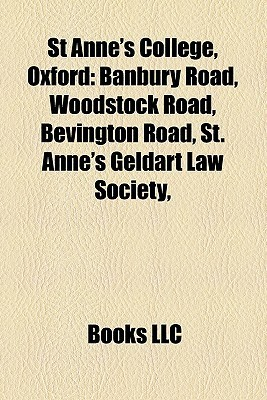 St Annes College, Oxford: Banbury Road, Woodstock Road, Bevington Road, St. Annes Geldart Law Society,  by  Books LLC