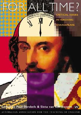 For All Time?: Critical Issues in Teaching Shakespeare  by  Paul Skrebels