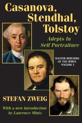 Casanova, Stendhal, Tolstoy: Master Builders of the Spirit: Adepts in Self-Portraiture  by  Stefan Zweig