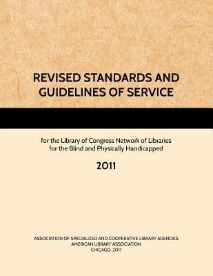 Revised Standards and Guidelines of Service for the Library of Congress Network of Libraries for the Blind and Physically Handicapped, 2011  by  Ascla