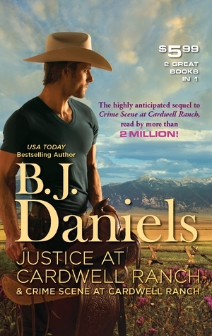 Justice at Cardwell Ranch & Crime Scene at Cardwell Ranch B.J. Daniels