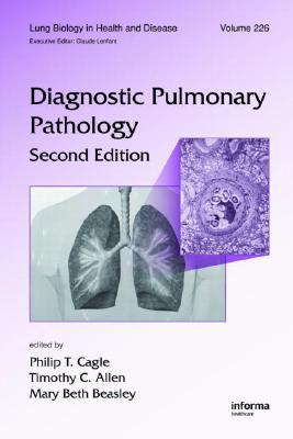 Diagnostic Pulmonary Pathology: Lung Biology in Health and Disease  by  Philip T. Cagle