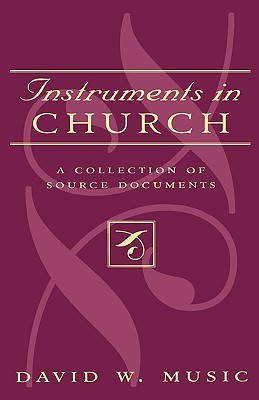 Instruments in Church: A Collection of Source Documents David W. Music