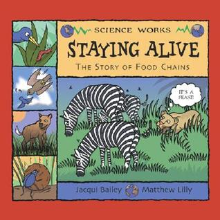 Staying Alive: The Story Of A Food Chain (Science Works)  by  Jacqui Bailey