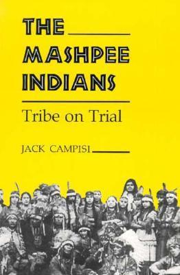 Mashpee Indians: Tribe on Trial Jack Campisi
