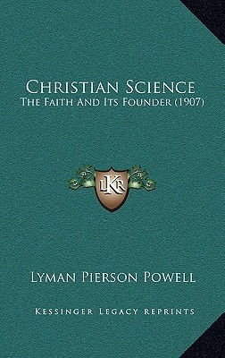 Christian Science: The Faith And Its Founder (1907) Lyman Pierson Powell