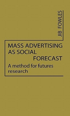 Mass Advertising as Social Forecast: A Method for Future Research Jib Fowles