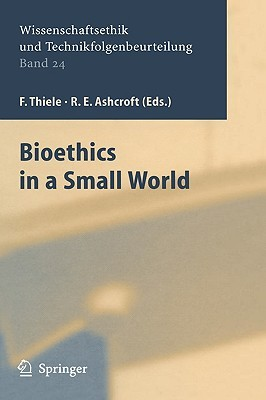 Bioethics in a Small World (Ethics of Science and Technology Assessment)  by  Felix Thiele