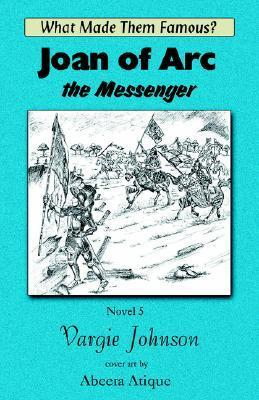 Joan of Arc, the Messenger  by  Vargie Johnson
