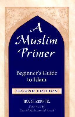 MUSLIM PRIMER: A Beginners Guide to Islam Ira G. Zepp
