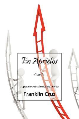 En Aprietos: Supera Los Obstculos de La Vida Franklin Cruz