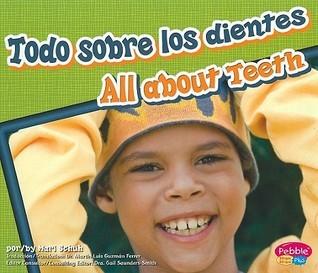 Todo Sobre los Dientes/All About Teeth  by  Mari C. Schuh