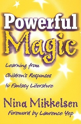 Powerful Magic: Learning from Childrens Responses to Fantasy Literature  by  Nina Mikkelsen