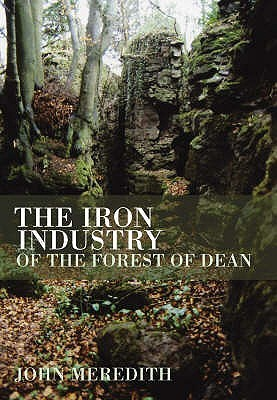 The Iron Industry Of The Forest Of Dean  by  John Meredith