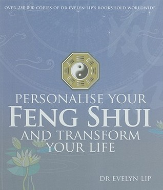 Personalise Your Feng Shui and Transform Your Life Evelyn Lip
