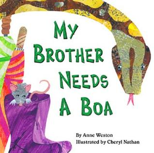 My Brother Needs a Boa  by  Anne Weston