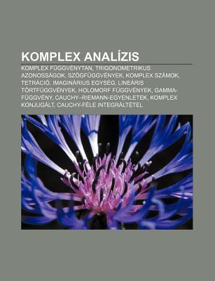 Komplex Anal Zis: Komplex F Ggv Nytan, Trigonometrikus Azonoss Gok, Sz Gf Ggv Nyek, Komplex Sz Mok, Tetr CI , Imagin Rius Egys G  by  Source Wikipedia