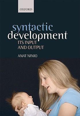 Syntactic Development Syntactic Development: Its Input and Output Its Input and Output  by  Anat Ninio
