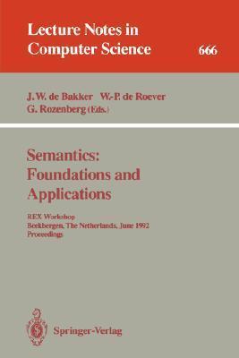 Semantics: Foundations And Applications: Rex Workshop, Beekbergen, The Netherlands, June 1 4, 1992: Proceedings Grzegorz Rozenberg
