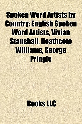 Spoken Word Artists  by  Country: English Spoken Word Artists, Vivian Stanshall, Heathcote Williams, George Pringle by Books LLC