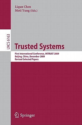 Trusted Systems: First International Conference, Intrust 2009, Beijing, China, December 17-19, 2009. Proceedings  by  Liqun Chen