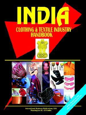 India Clothing & Textile Industry Handbook  by  USA International Business Publications