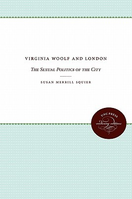 Virginia Woolf and London: The Sexual Politics of the City  by  Susan Merrill Squier