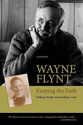 Keeping the Faith: Ordinary People, Extraordinary Lives: A Memoir Wayne Flynt
