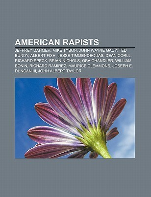 American Rapists: Jeffrey Dahmer, Mike Tyson, John Wayne Gacy, Ted Bundy, Albert Fish, Jesse Timmendequas, Dean Corll, Richard Speck Source Wikipedia