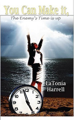 You Can Make It, the Enemys Time Is Up Latonia Harrell