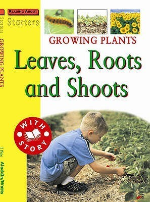 Growing Plants: Leaves, Roots And Shoots Jim Pipe
