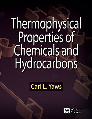 The Yaws Handbook of Physical Properties for Hydrocarbons and Chemicals: Physical Properties for More Than 54,000 Organic and Inorganic Chemical Compounds, Coverage for C1 to C100 Organics and AC to Zr Inorganics Carl L. Yaws