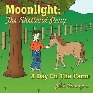 Moonlight: The Shetland Pony: A Day on the Farm  by  Josh Summers