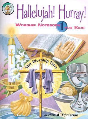 Hallelujah! Hurray! (Worship Notebook for Kids #1) Judith A. Christian