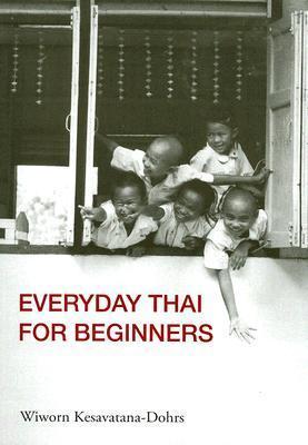 Everyday Thai for Beginners  by  Wiworn Kesavatana-Dohrs