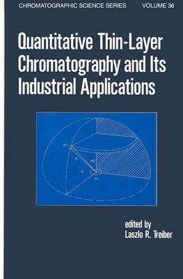 Quantitative Thin-Layer Chromatography and Its Industrial Applications Laszlo R. Treiber