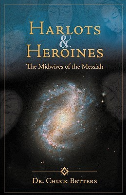 Harlots and Heroines: The Midwives of the Messiah Chuck Betters
