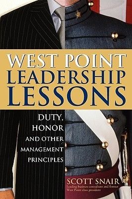 West Point Leadership Lessons: Duty, Honor, and Other Management Principles  by  Scott Snair