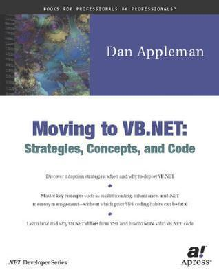 Moving to VB .Net: Strategies, Concepts, and Code  by  Daniel Appleman