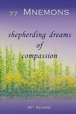 77 Mnemons: Shepherding Dreams of Compassion M.C. Adams