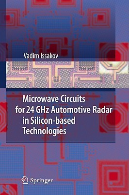 Microwave Circuits for 24 GHz Automotive Radar in Silicon-Based Technologies  by  Vadim Issakov